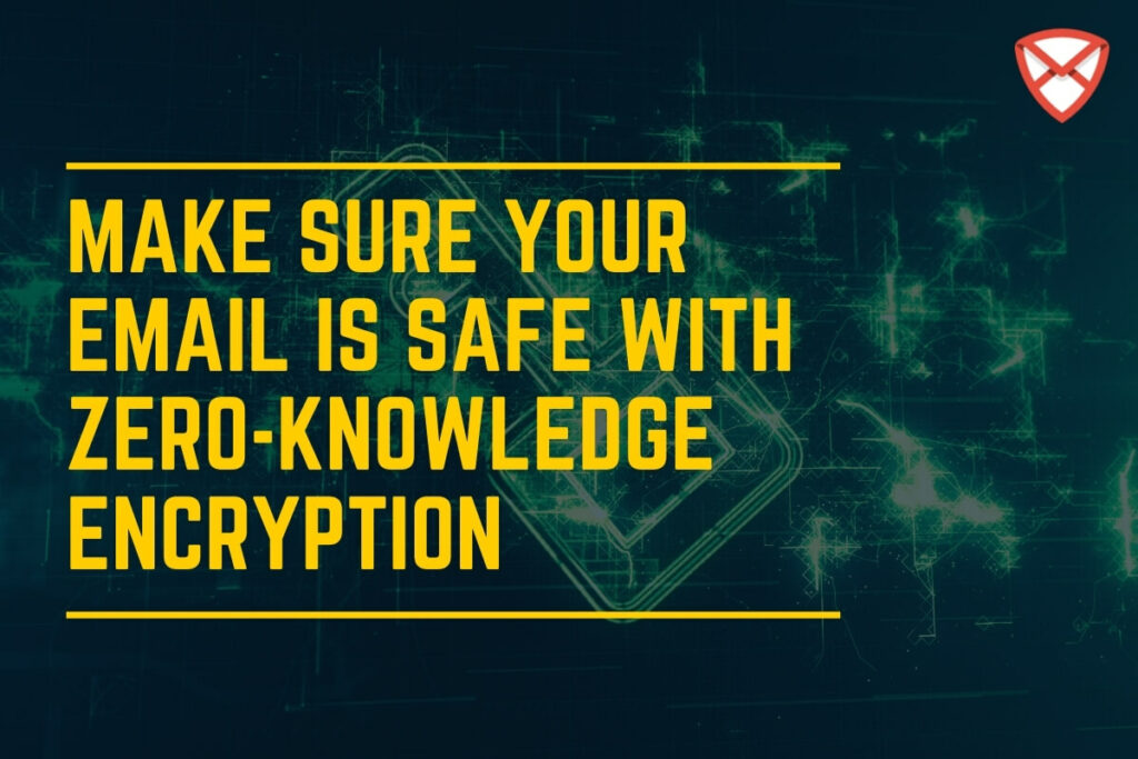 Make Sure Your Email is Safe with Zero-Knowledge Encryption