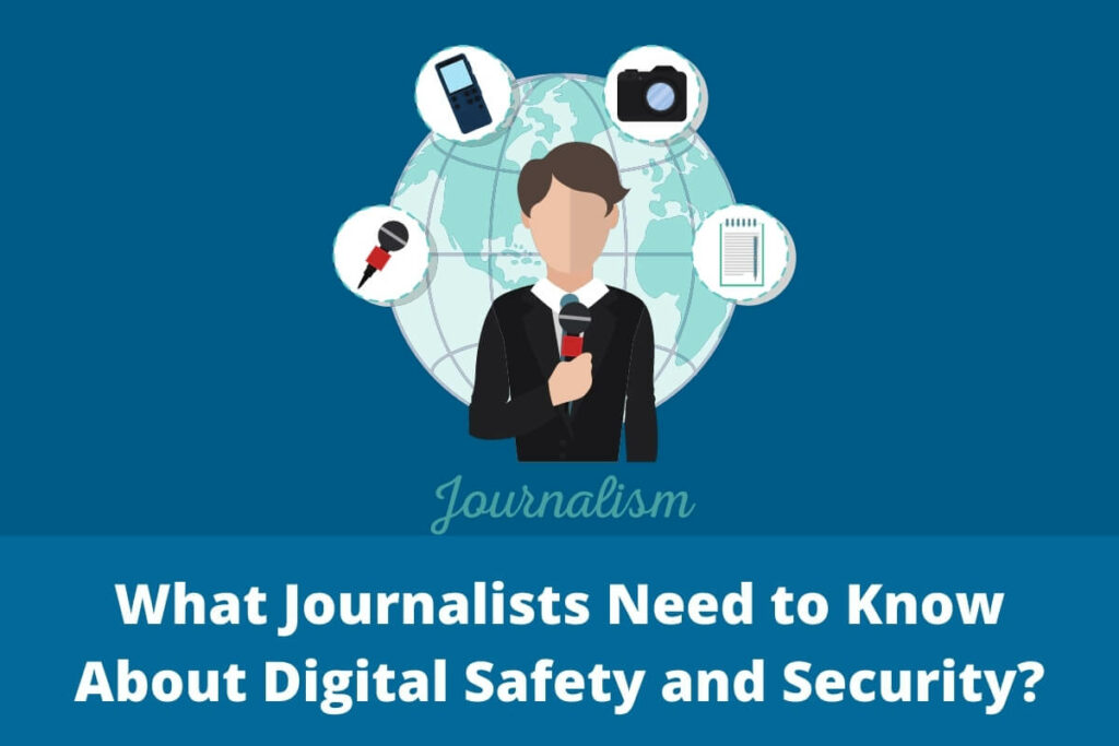 What Journalists Need to Know About Digital Safety and Security